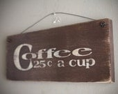 Primitve Wood Sign- Coffe 25 a Cup
