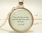 Inspirational Quote Necklace, Anne Frank Courage Pendant, Text Jewelry (1604S1IN)