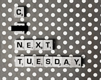 C U Next Tuesday Scrabble Tile Photography Mature Gift for Friends Funny Snarky