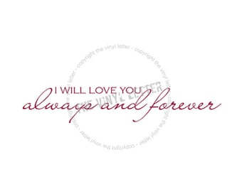 I Will Love You Always and Forever Vinyl Wall Decal Sticker