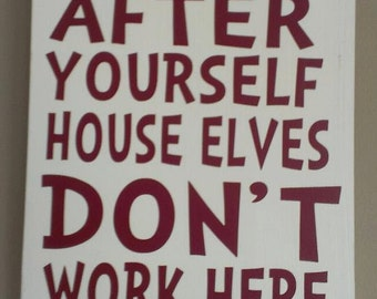 ... Sign Clean Up After Y ourself House Elves Don't Work Here Wood Sign