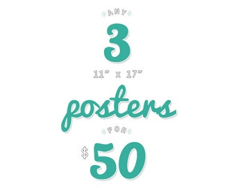 """Any Three 11"""" x 17"""" Art Prints / Posters for 50 Dollars"""