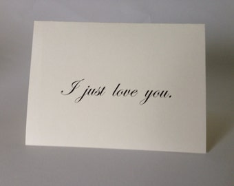 I just love you. --Card