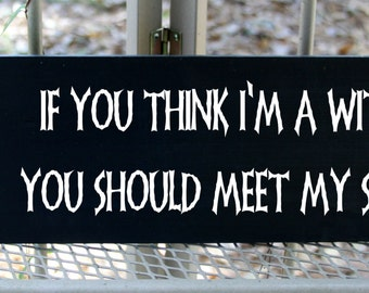 If you think I'm a witch you should meet my sister - Halloween wood sign