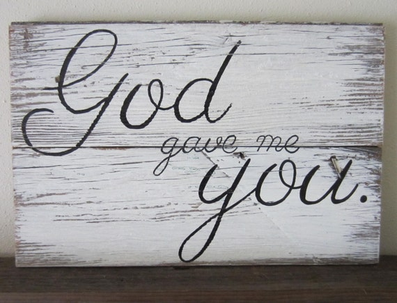 God Gave Me You White Washed Distressed Rustic Wood by MsDsSigns