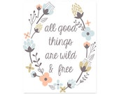 INSTANT DOWNLOAD Printable Typography Print, All Good Things are Wild & Free, Quote Art, Wall Decor, Home Decor, College Dorm Room - WhatThePrint