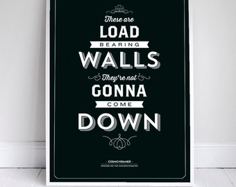 """These are Load Bearing Walls - Kramer Quote - 11x17"""" - Seinfeld Poster - Home Decor"""