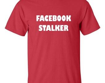 Facebook Stalker T-shirt Funny Social Media Generation online follower Crazy Tee