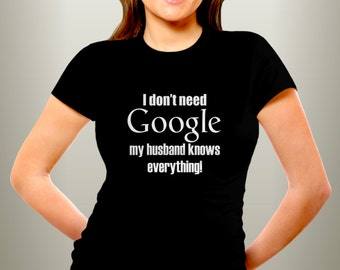 I dont need Google my HUSBAND knows everything Women's T-shirt Funny Marriage Humor