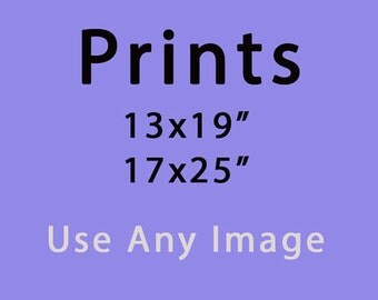 """Luster Prints of any image 13x19"""" or 17x25"""""""