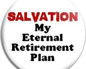 Eternal Retirement Plan. Item  FD24-14 Witnessing Tool - 1.25 inch Metal Pin back Button or Magnet