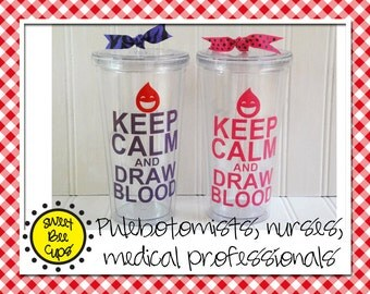 Keep Calm and Draw Blood Personalized Acrylic Cup Large, Sweet Bee Cups, Phlebotomist, Nurse, Medical- Personalized Acrylic Tumbler BPA FREE
