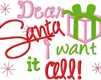 Christmas Embroidery Design Dear Santa I Want It All Digital Instant Download 4x4 and 5x7