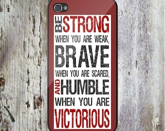 Be Strong When You Are Weak Brave When You Are Scared...Quote Personalized Phone Case  IPhone5 iPod - Samsung iPhone 4/4S iPhone 6 iPhone6