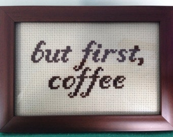 Finished Cross Stitch.  But first, coffee Quote