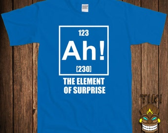 Funny Chemistry T-shirt Science Geek Nerd Tshirt Tee Shirt Ah! The Element Of Surprise Joke Periodic Table Of Elements University College