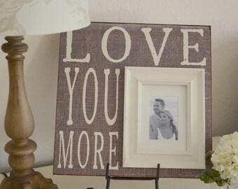 Love You More Sign, Custom Wedding Frame, Love You More, Wedding Gift, Personalized Frame, Baby Frame