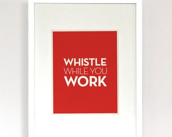 Whistle While You Work - Modern Quote Art Print