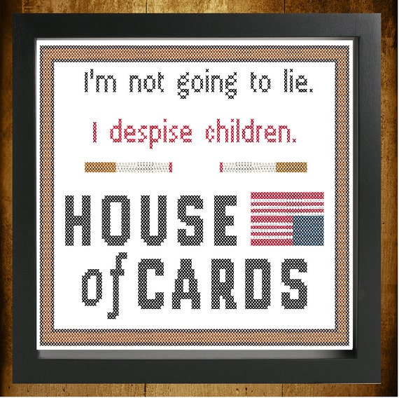 House of Cards I Despise Children Cross Stitch Pattern