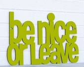 Be Nice or Leave sign quote