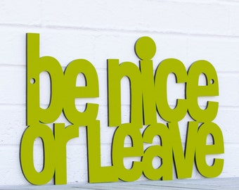Be Nice Or Leave Sign, Funny Wood Sign, Humorous Sign, Wood Quote Sign, Wood Meme Sign, Funky Wood Sign, Wood Sign Decor, Wood Word Sign