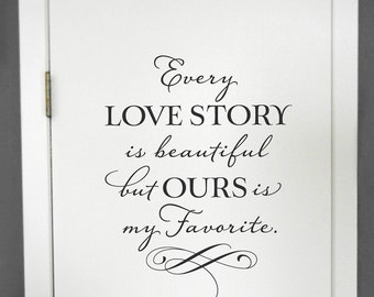 Every love story is beautiful but ours is my favorite - Love Quote Decal - Master Bedroom Wall Decor - Wedding Quote