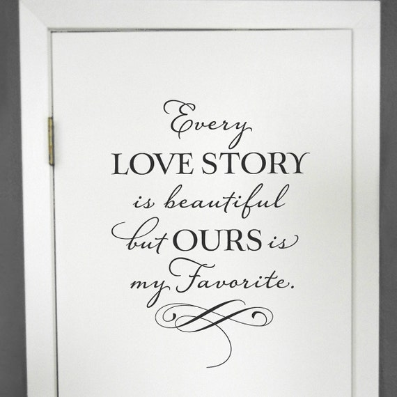 Every Love Story Is Beautiful But Ours Is My Favorite Love
