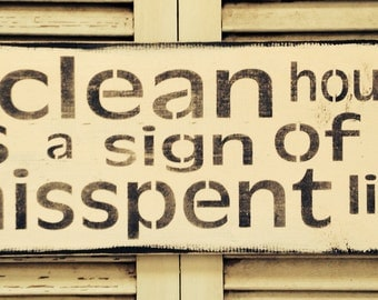 Shabby Wood Sign Clean House Sign Of A Mispent Life Shabby Made To Order