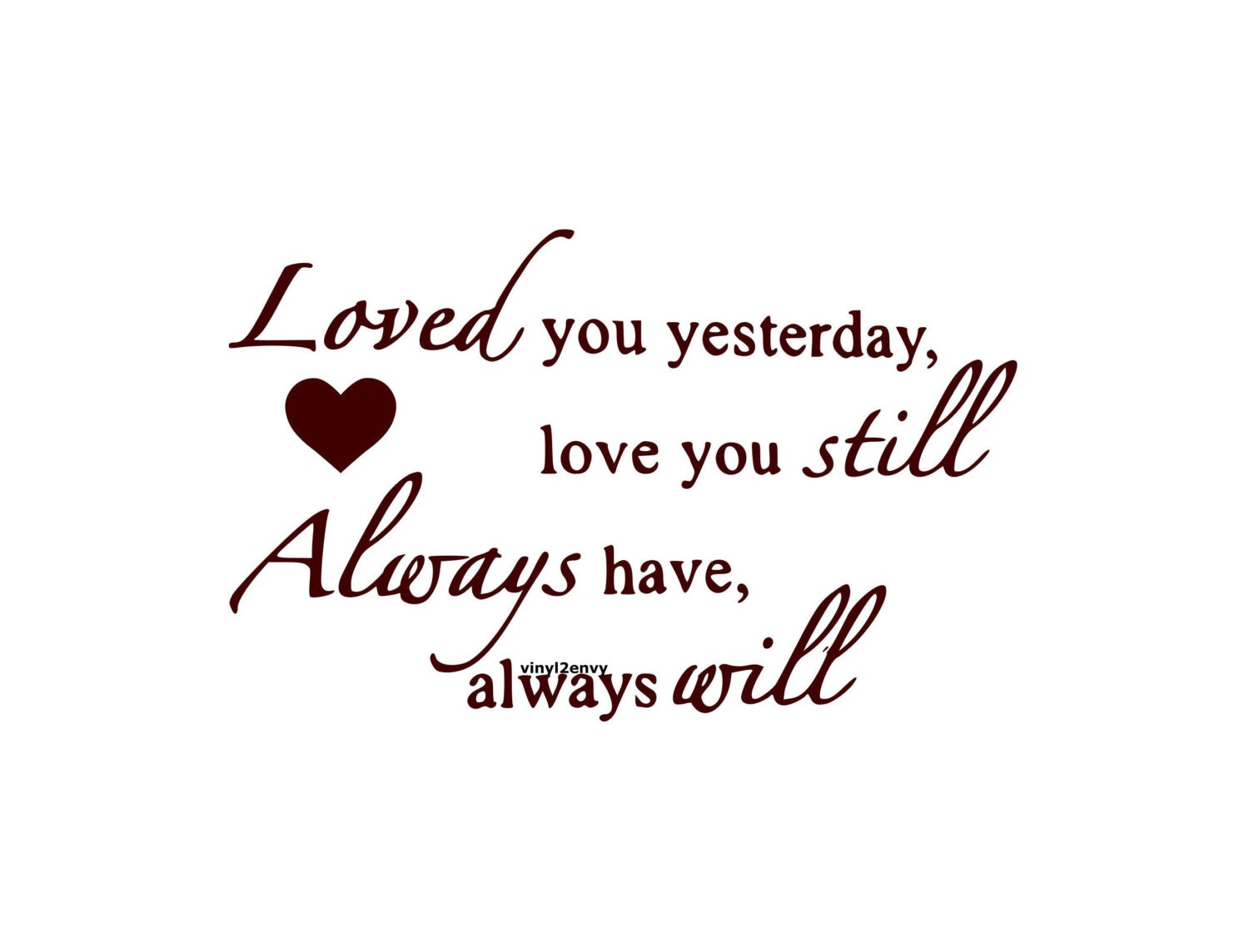 Loved You Yesterday Love You Still Quote: Loved You Yesterday Love You Still Always Have By Vinyl2Envy