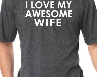 Wedding Gift I Love My Awesome Wife Mens T shirt Valentine's Day Husband Gift Fathers Day Marriage Gift Cool Shirt T shirt