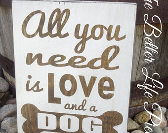 All You Need Is Love And A Dog Painted Wood Sign
