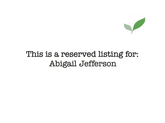 This is a reserved listing for:  Abigail Jefferson