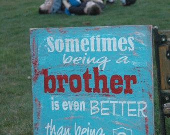 BROTHERS Sometimes being a brother is even better than being a SUPERHERO