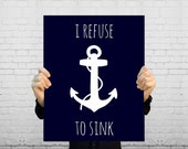 I Refuse To Sink - Nautical Anchor Art Print - Navy and White - Dorm Decor, Motivational Inspirational Quote Poster - BySamantha