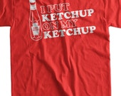 Funny Geek Ketchup Kids Food T-Shirt  - I Put Ketchup On my Ketchup Tee Shirt T Shirt Geek Food Foodie Mens Ladies Womens Youth Kids