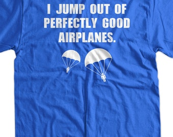 I Jump Out Of Airplanes Sky Diving Parachuting Screen Printed T-Shirt Tee Shirt T Shirt Mens Ladies Womens Youth Kids Funny Geek