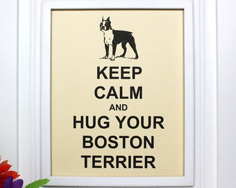 Boston Terrier Poster - 8 x 10 Art Print - Keep Calm and Hug Your Boston Terrier - Shown in French Vanilla - Buy 2 Posters, Get a 3rd Free