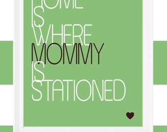 "Printable 8x10 print ""Home is Where Mommy/Daddy is Stationed"""