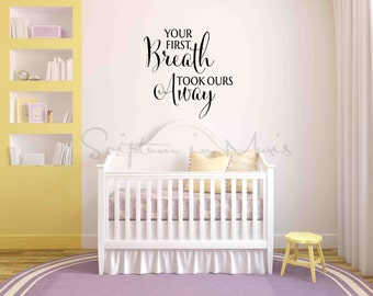 Your First Breath Took Ours Away Nursery Decal