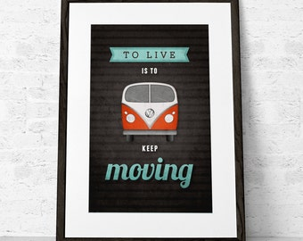 Volkswagen print. VW poster. Typography poster. Inspirational print. Wall art. Retro print. Giclee. VW print. To live is to keep moving
