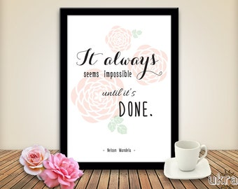 Nelson MANDELA QUOTE:It always seems impossible until it's done,INSTANT Download,Motivational Quote,Life Quote Print,Inspirational Wall Art