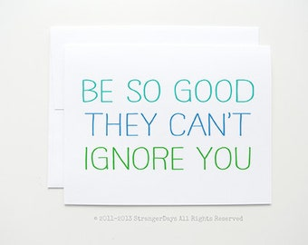 Be so good they can't ignore you - Greeting Card. New job. Promotion. Encouragement. Success.