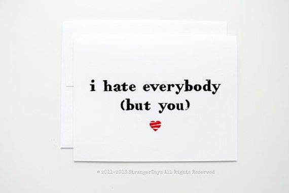 I hate everybody but you - Greeting Card. Romantic. Anti- Valentine's Day.