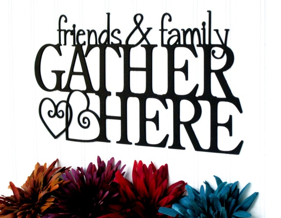 Friends and Family Gather Here Metal Sign - Black, 15x7.5, Outdoor Wall Art, Family Wall Decor, Metal Wall Decor