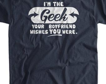 I'm The Geek T-Shirt Boyfriend Wishes T-Shirt Geek Tee Geek Shirt I'm The Geek Your Boyfriend Wishes You Were T-Shirt