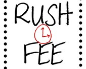 RUSH service is an add on to your order Please purchase to speed up your order