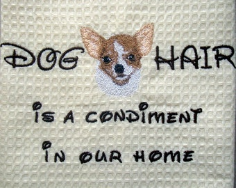 Embroidered Towel -Dog Hair is a Condiment - Tea Towel - Pets - Dogs - Chihuahua  - Many Breeds Available