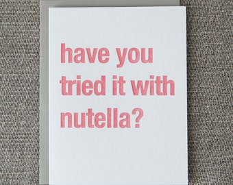 Have You Tried it With Nutella Letterpress Card