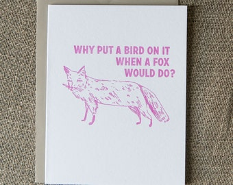 Fox letterpress greeting card: Why put a bird on it when a fox would do