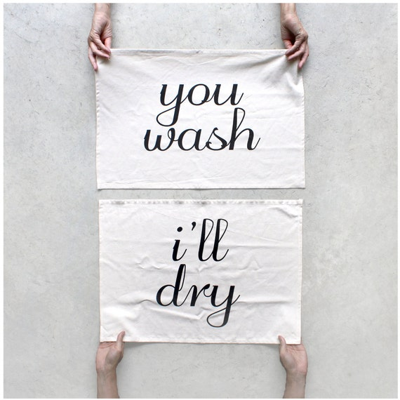Tea towel set - Tea(m) Towels - kitchen towels- You wash, I'll Dry - housewarming / wedding gift - his and hers towel set by Blackbird Tees